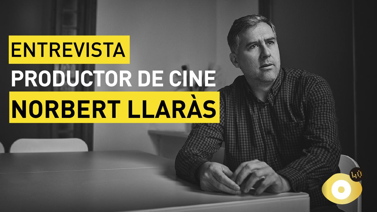 Entrevista al productor Norbert Llaràs